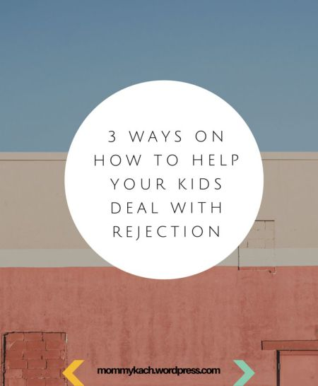 3-ways-how-to-help-your-kids-deal-with-rejection